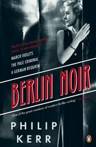 Berlin Noir: March Violets The Pale Criminal A German Requiem