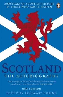 Book Scotland The Autobiography: 2000 Years Of Scottish History By Those Who Saw It Happen by Rosemary Goring