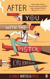 Book After You With The Pistol: Book 2 Of The Mortdecai Trilogy by Kyril Bonfiglioli