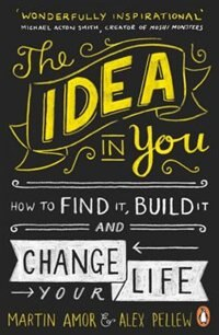 Book The Idea In You: How To Find It, Build It, And Change Your Life by Martin Amor