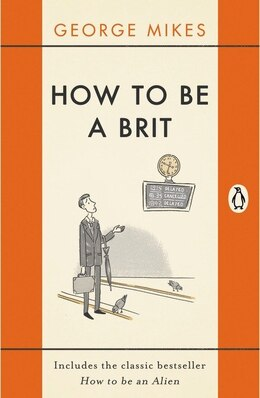 Book How To Be A Brit: Includes The Classic Bestseller How To Be An Alien by George Mikes