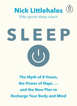 Book Sleep: Redefine Your Rest, For Success In Work, Sport And Life by Nick Littlehales