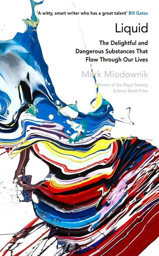 Liquid: The Delightful And Dangerous Substances That Flow Through Our Lives by Mark Miodownik