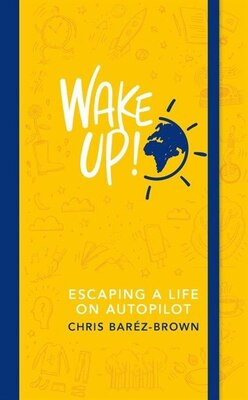 Book Wake Up!: Escaping Life On Autopilot by Chris Barez-brown