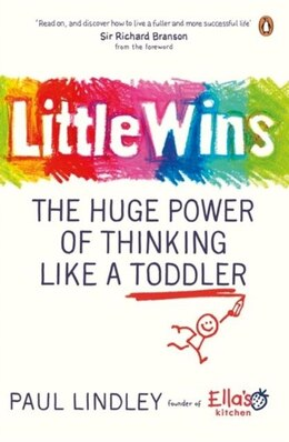 Book Little Wins: The Huge Power Of Thinking Like A Toddler by Paul Lindley