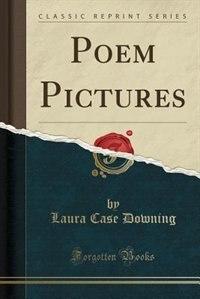 Poem Pictures (Classic Reprint)