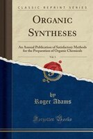 Organic Syntheses, Vol. 1: An Annual Publication of Satisfactory Methods for the Preparation of…