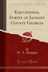 Educational Survey of Jackson County Georgia (Classic Reprint) by M. L. Duggan