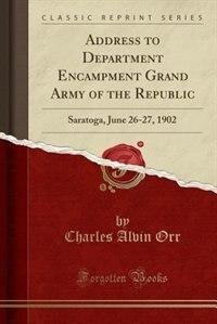 Address to Department Encampment Grand Army of the Republic: Saratoga, June 26-27, 1902 (Classic Reprint) de Charles Alvin Orr