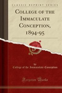 College of the Immaculate Conception, 1894-95 (Classic Reprint) by College of the Immaculate Conception