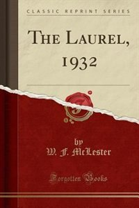The Laurel, 1932 (Classic Reprint) by W. F. McLester