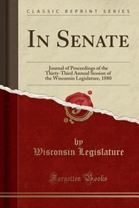In Senate: Journal of Proceedings of the Thirty-Third Annual Session of the Wisconsin Legislature, 1880 (Class by Wisconsin Legislature