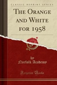 The Orange and White for 1958 (Classic Reprint) de Norfolk Academy