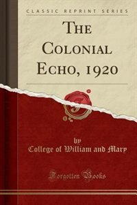 The Colonial Echo, 1920 (Classic Reprint) by College of William and Mary