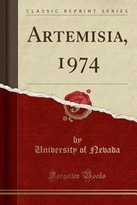 Artemisia, 1974 (Classic Reprint) by University Of Nevada