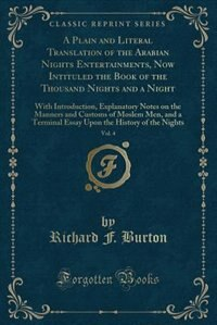 A Plain and Literal Translation of the Arabian Nights Entertainments, Now Intituled the Book of the Thousand Nights and a Night, Vol. 4: With Introduc by Richard F. Burton