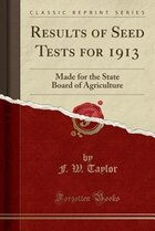Results of Seed Tests for 1913: Made for the State Board of Agriculture (Classic Reprint)