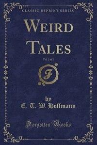 Weird Tales, Vol. 2 of 2 (Classic Reprint)