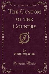 The Custom of the Country (Classic Reprint) de Edith Wharton