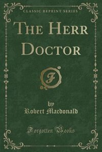 The Herr Doctor (Classic Reprint)