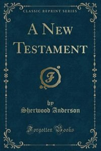 A New Testament (Classic Reprint) by Sherwood Anderson