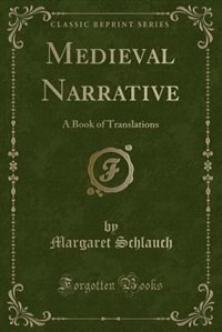 Medieval Narrative: A Book of Translations (Classic Reprint) de Margaret Schlauch