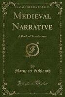 Medieval Narrative: A Book of Translations (Classic Reprint)