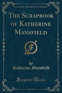 The Scrapbook of Katherine Mansfield (Classic Reprint)