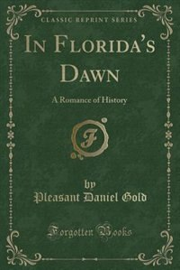 In Florida's Dawn: A Romance of History (Classic Reprint)