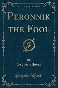 Peronnik the Fool (Classic Reprint) by George Moore