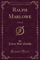 Ralph Marlowe: A Novel (Classic Reprint)