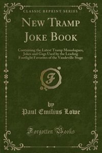 New Tramp Joke Book: Containing the Latest Tramp Monologues, Jokes and Gags Used by the Leading…