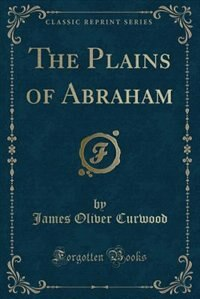 The Plains of Abraham (Classic Reprint)