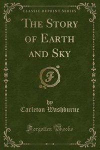 The Story of Earth and Sky (Classic Reprint) by Carleton Washburne