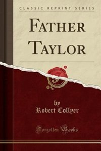 Father Taylor (Classic Reprint) de Robert Collyer