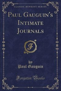Paul Gauguin's Intimate Journals (Classic Reprint)
