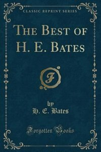 The Best of H. E. Bates (Classic Reprint)