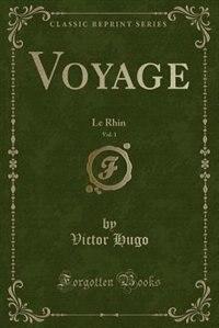 Voyage, Vol. 1: Le Rhin (Classic Reprint) by Victor Hugo