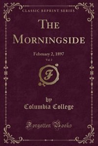The Morningside, Vol. 2: February 2, 1897 (Classic Reprint) by Columbia College