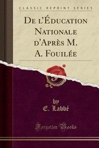 De l'Éducation Nationale d'Après M. A. Fouilée (Classic Reprint) by E. Labbé