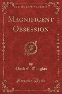 Magnificent Obsession (Classic Reprint)