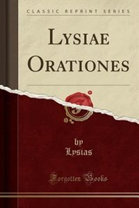 Lysiae Orationes (Classic Reprint) by Lysias Lysias