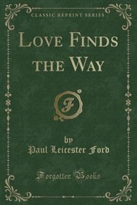 Love Finds the Way (Classic Reprint)