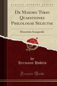 De Maximo Tyrio Quaestiones Philologae Selectae: Dissertatio Inauguralis (Classic Reprint) by Hermann Hobein