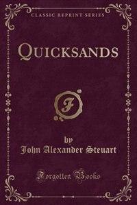 Quicksands (Classic Reprint) by John Alexander Steuart