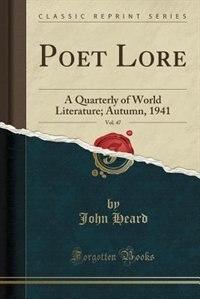 Poet Lore, Vol. 47: A Quarterly of World Literature; Autumn, 1941 (Classic Reprint) by John Heard
