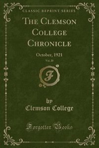 The Clemson College Chronicle, Vol. 20: October, 1921 (Classic Reprint) by Clemson College