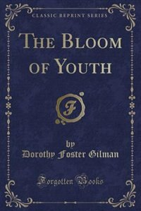The Bloom of Youth (Classic Reprint)
