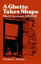 A Ghetto Takes Shape: Black Cleveland, 1870-1930