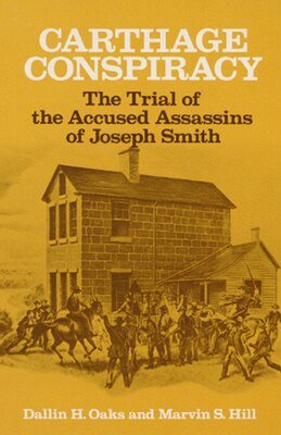 Book Carthage Conspiracy: The Trial of the Accused Assassins of Joseph Smith by Dallin H Oaks